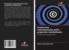 Copertina di Protezione internazionale della proprietà intellettuale