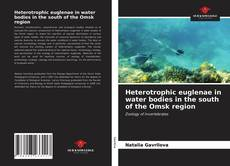 Bookcover of Heterotrophic euglenae in water bodies in the south of the Omsk region