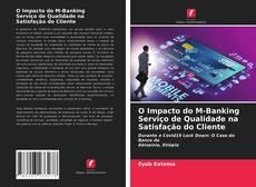 Portada del libro de O Impacto do M-Banking Serviço de Qualidade na Satisfação do Cliente