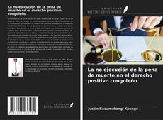Buchcover von La no ejecución de la pena de muerte en el derecho positivo congoleño