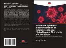 Couverture de Nouveaux systèmes d'administration de médicaments pour l'interférence ARN ciblée sur les gènes