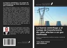 Buchcover von La fuerza centrífuga y el campo de transferencia de calor afectan a un gas confinado