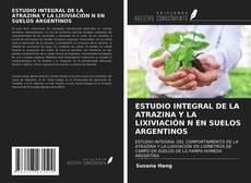 Bookcover of ESTUDIO INTEGRAL DE LA ATRAZINA Y LA LIXIVIACIÓN N EN SUELOS ARGENTINOS