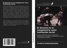 Обложка El derecho de la competencia como institución social