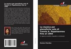 Bookcover of La musica per pianoforte solo di Yannis A. Papaioannou fino al 1960