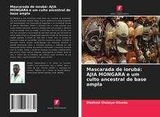 Borítókép a  Mascarada de iorubá: AJIA MONGARA e um culto ancestral de base ampla - hoz