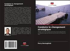 Обложка Conduire le changement stratégique