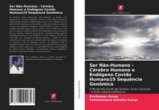 Couverture de Ser Não-Humano - Cérebro Humano e Endógeno Covido Humano19 Sequência Genômica