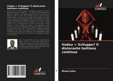 Bookcover of Vodou = Sviluppo? Il disincanto haitiano continua