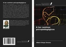 Bookcover of A los caminos psicopedagógicos