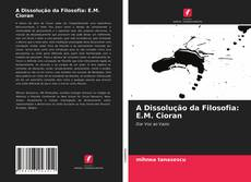 Borítókép a  A Dissolução da Filosofia: E.M. Cioran - hoz