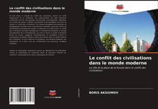 Couverture de Le conflit des civilisations dans le monde moderne