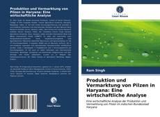 Produktion und Vermarktung von Pilzen in Haryana: Eine wirtschaftliche Analyse kitap kapağı