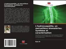 Couverture de L'hydroxyapatite, un merveilleux biomatériau. Synthèse et caractérisation