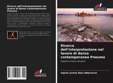 Bookcover of Ricerca dell'interpretazione nel lavoro di danza contemporanea Pneuma