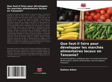 Que faut-il faire pour développer les marchés alimentaires locaux en Tanzanie?的封面
