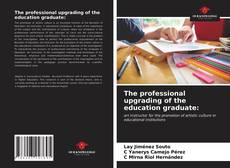 Bookcover of The professional upgrading of the education graduate: