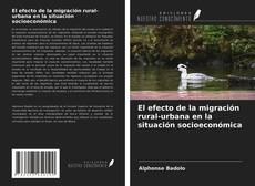 Bookcover of El efecto de la migración rural-urbana en la situación socioeconómica