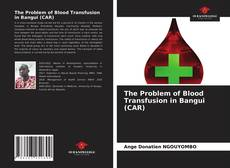 Bookcover of The Problem of Blood Transfusion in Bangui (CAR)
