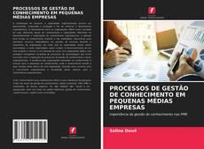 Borítókép a  PROCESSOS DE GESTÃO DE CONHECIMENTO EM PEQUENAS MÉDIAS EMPRESAS - hoz