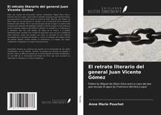 Bookcover of El retrato literario del general Juan Vicente Gómez