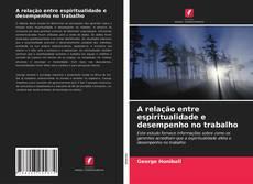 Bookcover of A relação entre espiritualidade e desempenho no trabalho