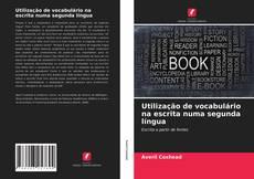 Bookcover of Utilização de vocabulário na escrita numa segunda língua