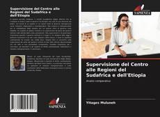 Bookcover of Supervisione del Centro alle Regioni del Sudafrica e dell'Etiopia