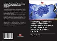 Couverture de Technologies modernes avec des éléments d'intelligence artificielle et des réseaux de neurones artificiels Partie 4