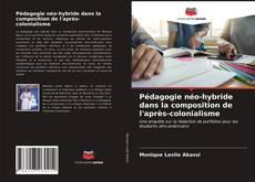 Bookcover of Pédagogie néo-hybride dans la composition de l'après-colonialisme