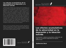 Bookcover of Los efectos acumulativos de la adversidad en la depresión y la ideación suicida