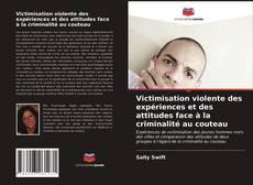 Couverture de Victimisation violente des expériences et des attitudes face à la criminalité au couteau