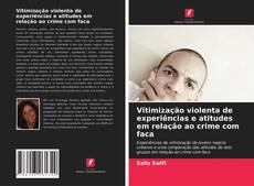 Capa do livro de Vitimização violenta de experiências e atitudes em relação ao crime com faca