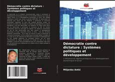 Bookcover of Démocratie contre dictature : Systèmes politiques et développement