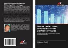 Copertina di Democrazia contro dittatura: Sistemi politici e sviluppo