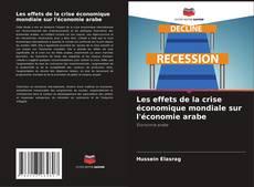 Bookcover of Les effets de la crise économique mondiale sur l'économie arabe