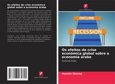 Copertina di Os efeitos da crise económica global sobre a economia árabe