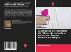 Borítókép a  A aplicação do reembolso do IVA retido na fonte e os seus problemas conexos na Etiópia - hoz
