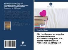 Capa do livro de Die Implementierung der Mehrwertsteuer-Rückerstattung und die damit verbundenen Probleme in Äthiopien