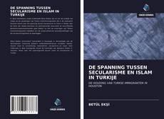 Bookcover of DE SPANNING TUSSEN SECULARISME EN ISLAM IN TURKIJE