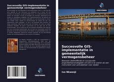 Portada del libro de Succesvolle GIS-implementatie in gemeentelijk vermogensbeheer