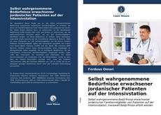 Portada del libro de Selbst wahrgenommene Bedürfnisse erwachsener jordanischer Patienten auf der Intensivstation