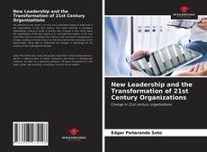 Buchcover von New Leadership and the Transformation of 21st Century Organizations