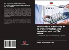 Bookcover of Le nouveau leadership et la transformation des organisations du 21e siècle