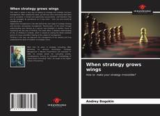 Bookcover of When strategy grows wings