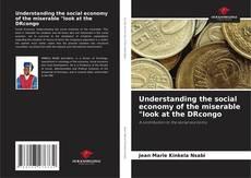 "Capa do livro de Understanding the social economy of the miserable ""look at the DRcongo"