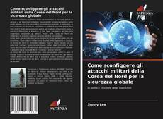 Bookcover of Come sconfiggere gli attacchi militari della Corea del Nord per la sicurezza globale
