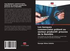 Portada del libro de Les banques commerciales prêtent au secteur productif: preuves de la Namibie