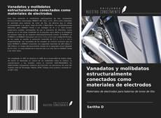 Portada del libro de Vanadatos y molibdatos estructuralmente conectados como materiales de electrodos