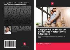 Capa do livro de Adopção de crianças: Um estudo dos Adolescentes Adoptados